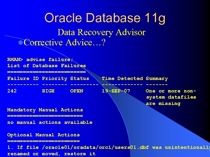 Oracle Database 11 g Data Recovery Advisor l. Corrective Advice…? RMAN> advise failure; List