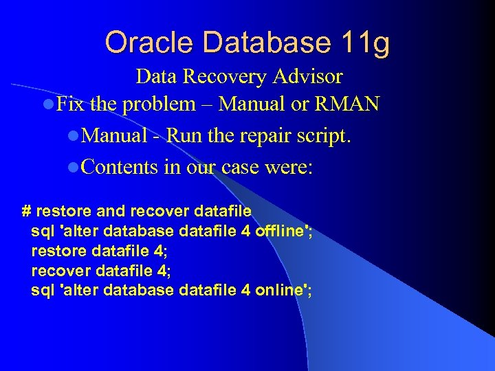 Oracle Database 11 g Data Recovery Advisor l. Fix the problem – Manual or