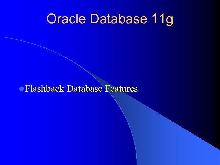 Oracle Database 11 g l. Flashback Database Features