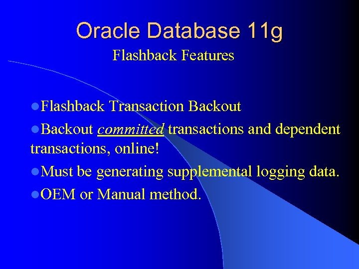 Oracle Database 11 g Flashback Features l. Flashback Transaction Backout l. Backout committed transactions