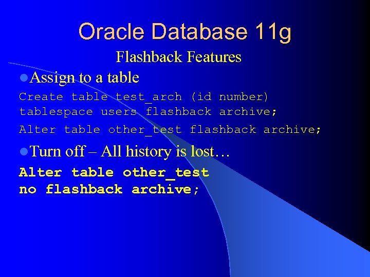Oracle Database 11 g Flashback Features l. Assign to a table Create table test_arch