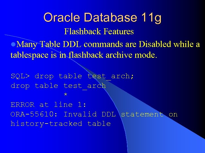 Oracle Database 11 g Flashback Features l. Many Table DDL commands are Disabled while