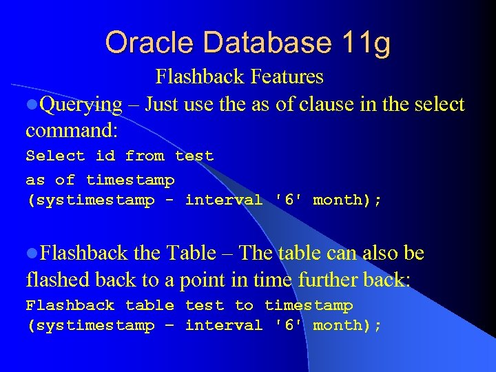 Oracle Database 11 g Flashback Features l. Querying – Just use the as of