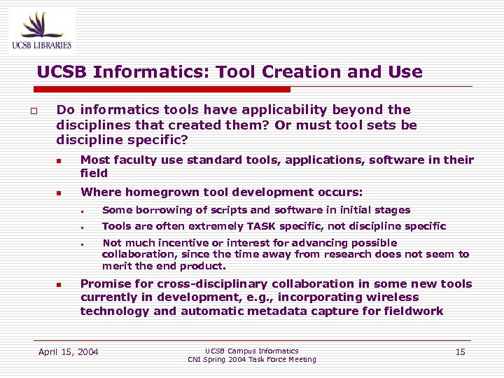 UCSB Informatics: Tool Creation and Use o Do informatics tools have applicability beyond the