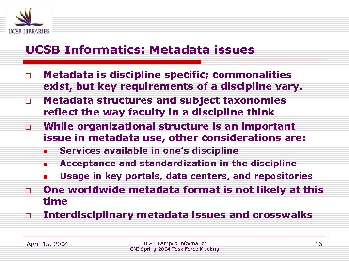 UCSB Informatics: Metadata issues o o o Metadata is discipline specific; commonalities exist, but