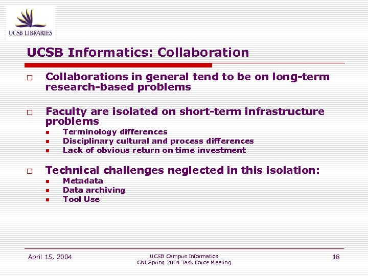 UCSB Informatics: Collaboration o Collaborations in general tend to be on long-term research-based problems