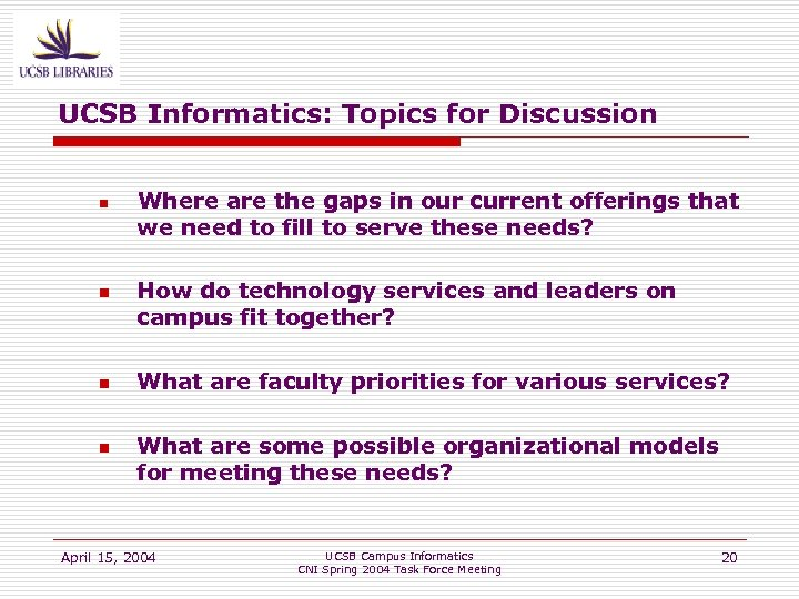 UCSB Informatics: Topics for Discussion n n Where are the gaps in our current