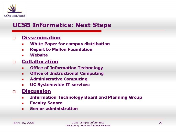 UCSB Informatics: Next Steps o Dissemination n o Collaboration n n o White Paper