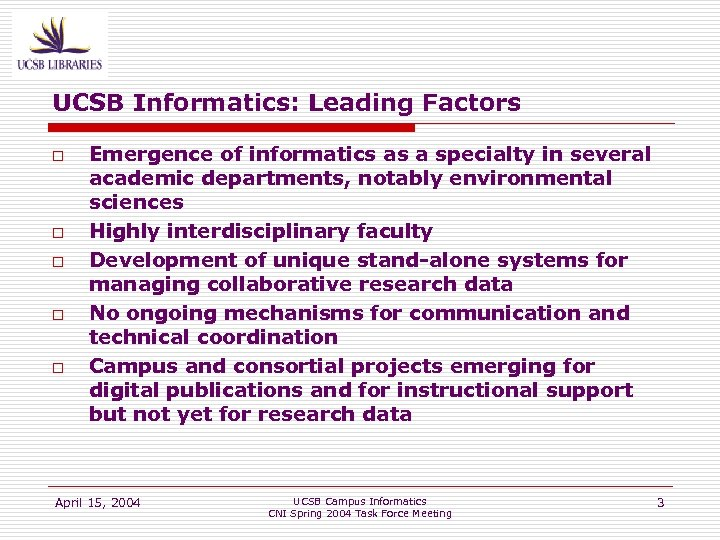 UCSB Informatics: Leading Factors o o o Emergence of informatics as a specialty in