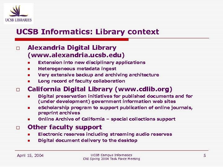 UCSB Informatics: Library context o Alexandria Digital Library (www. alexandria. ucsb. edu) n n