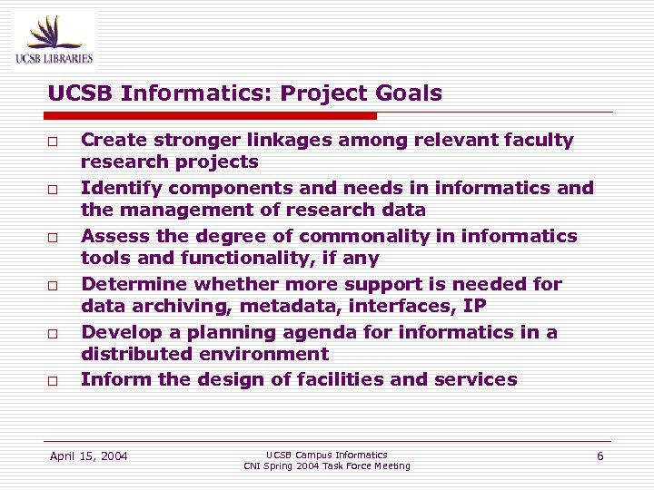 UCSB Informatics: Project Goals o o o Create stronger linkages among relevant faculty research