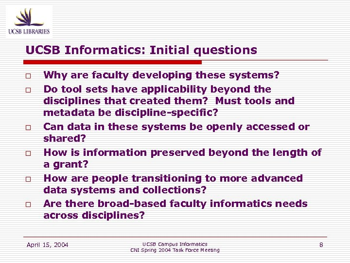 UCSB Informatics: Initial questions o o o Why are faculty developing these systems? Do