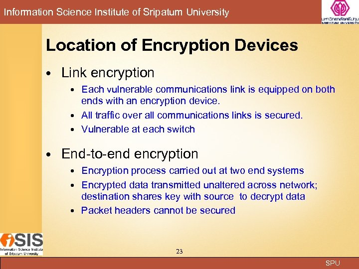 Information Science Institute of Sripatum University Location of Encryption Devices Link encryption Each vulnerable