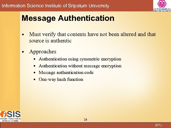 Information Science Institute of Sripatum University Message Authentication Must verify that contents have not
