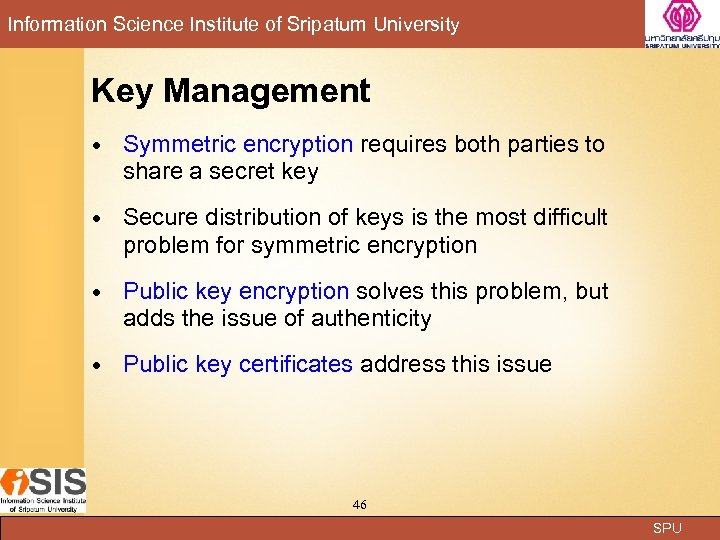 Information Science Institute of Sripatum University Key Management Symmetric encryption requires both parties to