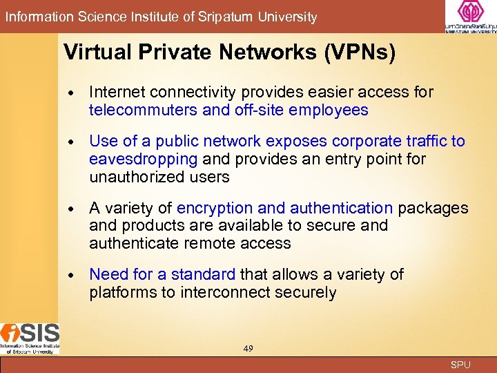 Information Science Institute of Sripatum University Virtual Private Networks (VPNs) Internet connectivity provides easier
