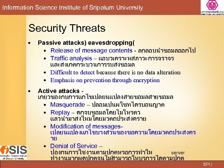 Information Science Institute of Sripatum University Security Threats Passive attacks) eavesdropping( Release of message