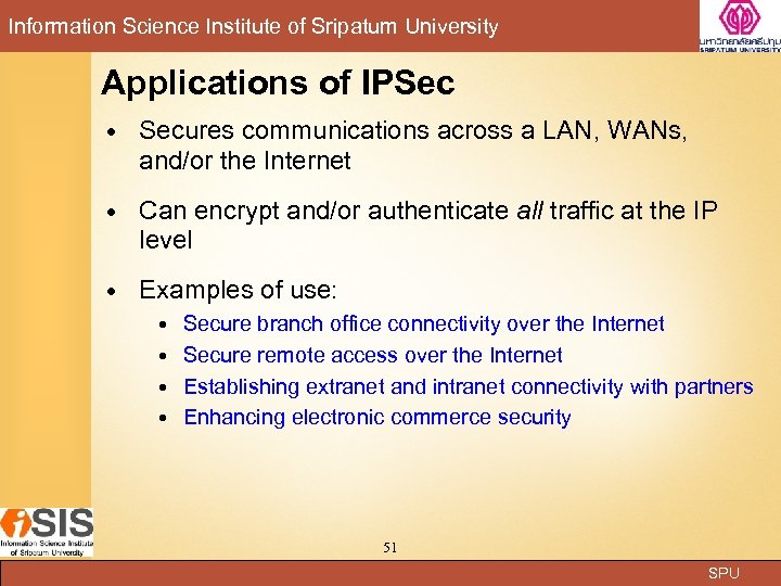 Information Science Institute of Sripatum University Applications of IPSec Secures communications across a LAN,