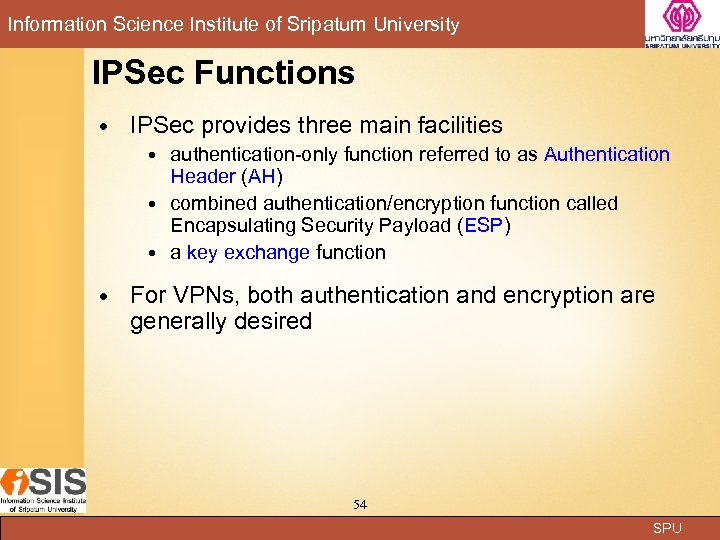 Information Science Institute of Sripatum University IPSec Functions IPSec provides three main facilities authentication-only