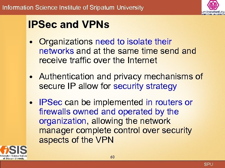 Information Science Institute of Sripatum University IPSec and VPNs Organizations need to isolate their
