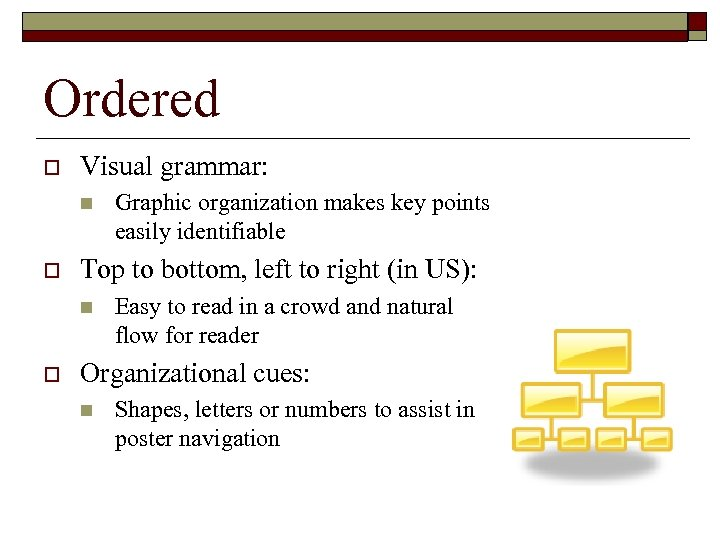 Ordered o Visual grammar: n o Top to bottom, left to right (in US):