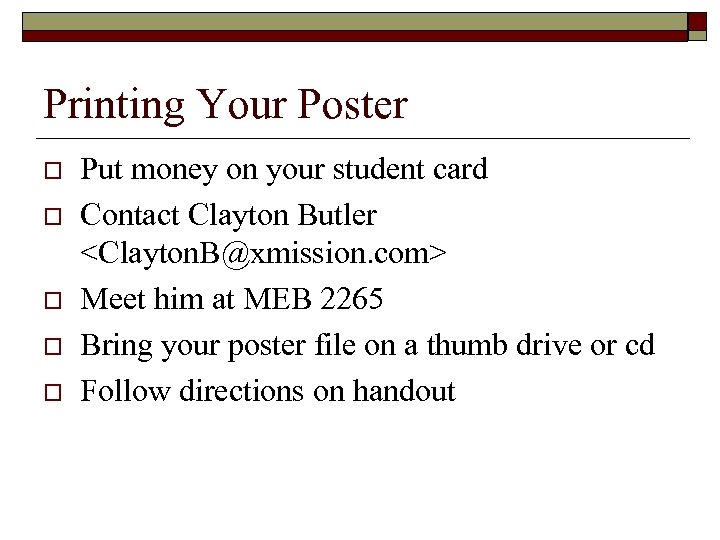 Printing Your Poster o o o Put money on your student card Contact Clayton