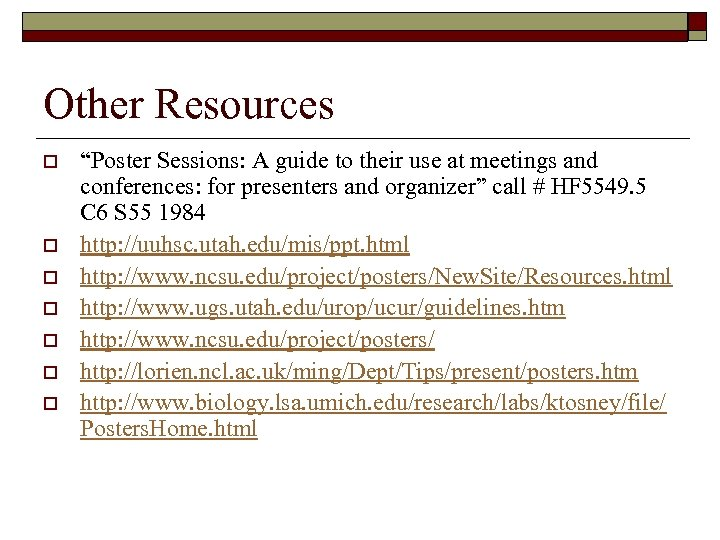 "Other Resources o o o o ""Poster Sessions: A guide to their use at"