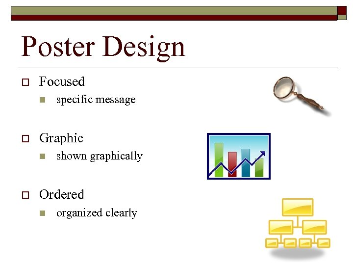 Poster Design o Focused n o Graphic n o specific message shown graphically Ordered