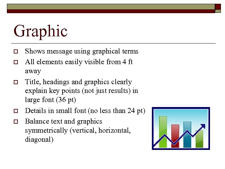 Graphic o o o Shows message using graphical terms All elements easily visible from