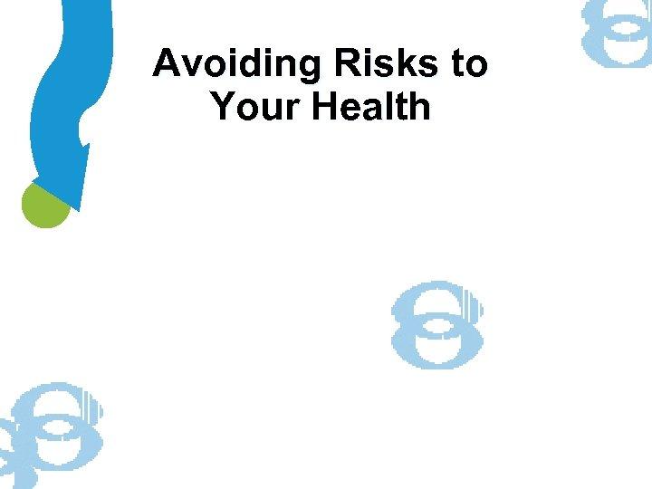 Avoiding Risks to Your Health
