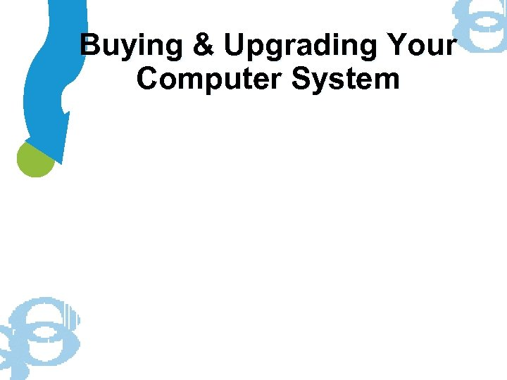 Buying & Upgrading Your Computer System