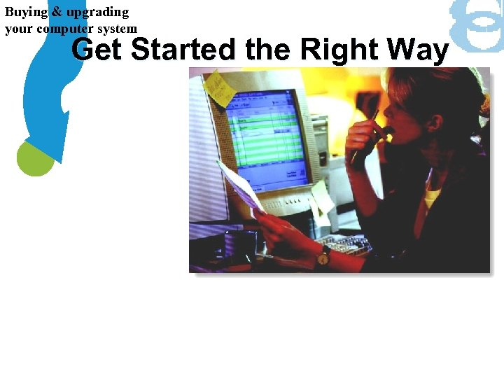 Buying & upgrading your computer system Get Started the Right Way