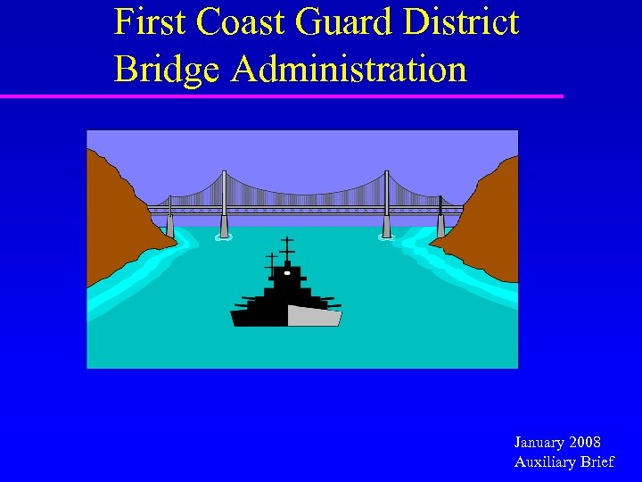 First Coast Guard District Bridge Administration January 2008 Auxiliary Brief