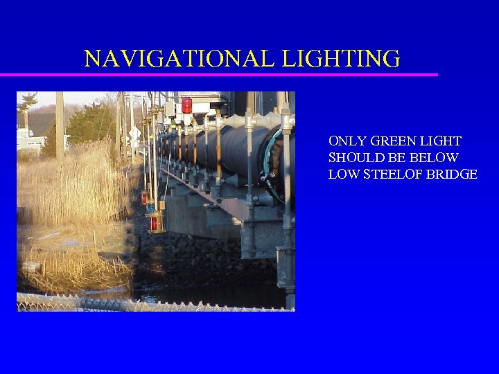NAVIGATIONAL LIGHTING ONLY GREEN LIGHT SHOULD BE BELOW STEELOF BRIDGE
