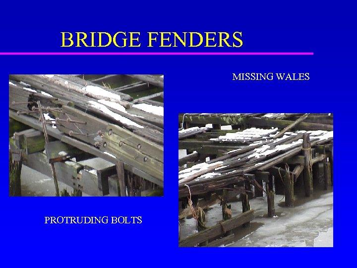 BRIDGE FENDERS MISSING WALES PROTRUDING BOLTS