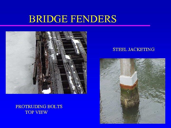 BRIDGE FENDERS STEEL JACKETING PROTRUDING BOLTS TOP VIEW