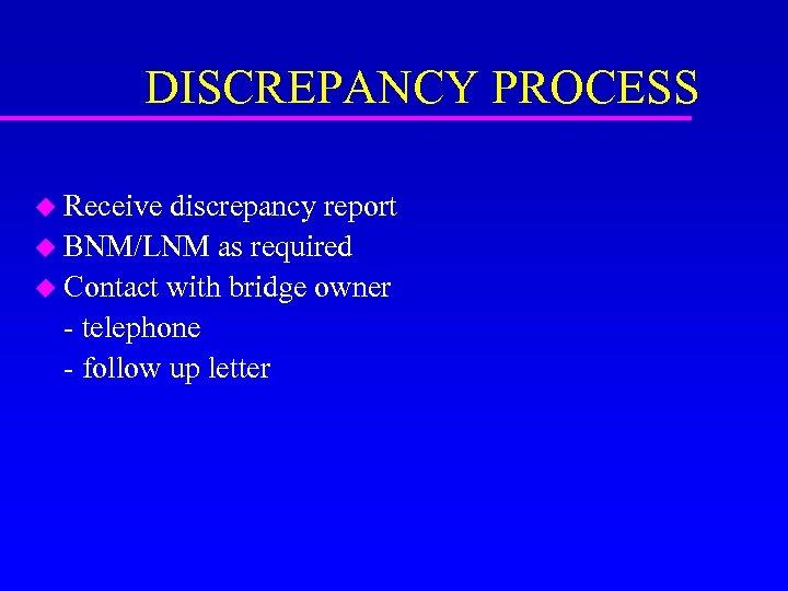 DISCREPANCY PROCESS u Receive discrepancy report u BNM/LNM as required u Contact with bridge