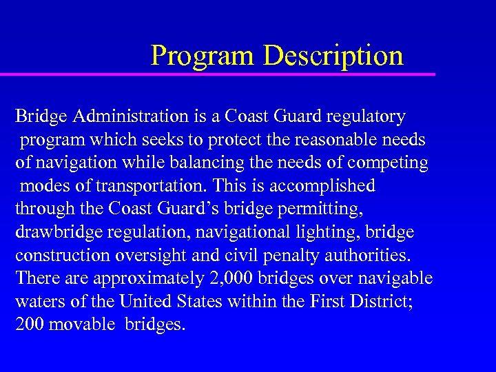 Program Description Bridge Administration is a Coast Guard regulatory program which seeks to protect