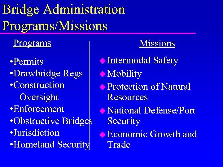 Bridge Administration Programs/Missions Programs • Permits • Drawbridge Regs • Construction Oversight • Enforcement