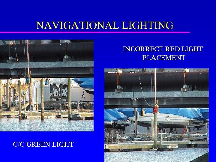 NAVIGATIONAL LIGHTING INCORRECT RED LIGHT PLACEMENT C/C GREEN LIGHT