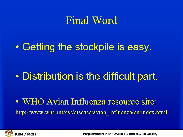Final Word • Getting the stockpile is easy. • Distribution is the difficult part.