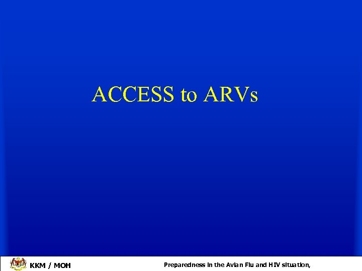ACCESS to ARVs KKM / MOH Preparedness in the Avian Flu and HIV situation,