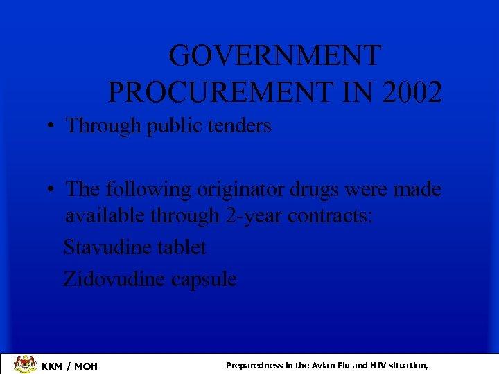 GOVERNMENT PROCUREMENT IN 2002 • Through public tenders • The following originator drugs were