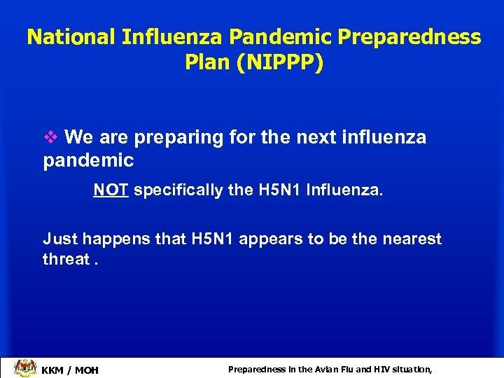 National Influenza Pandemic Preparedness Plan (NIPPP) v We are preparing for the next influenza