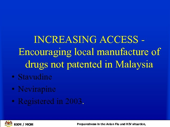 INCREASING ACCESS Encouraging local manufacture of drugs not patented in Malaysia • Stavudine •