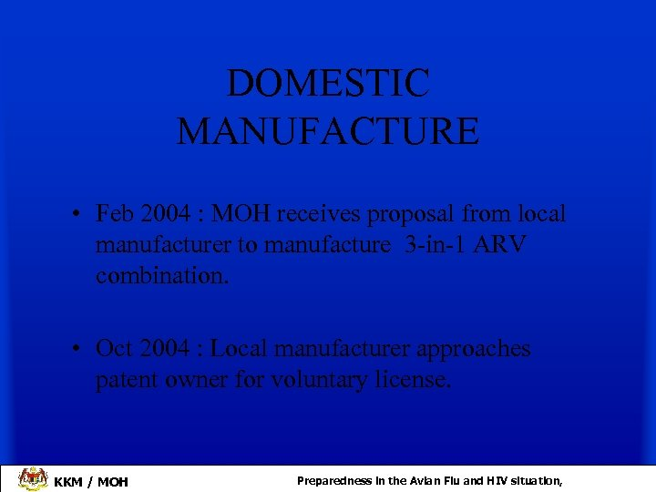 DOMESTIC MANUFACTURE • Feb 2004 : MOH receives proposal from local manufacturer to manufacture