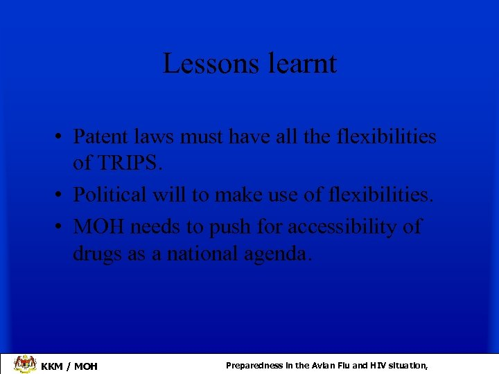 Lessons learnt • Patent laws must have all the flexibilities of TRIPS. • Political