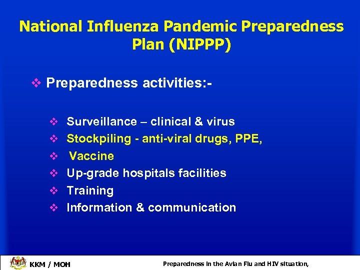 National Influenza Pandemic Preparedness Plan (NIPPP) v Preparedness activities: v Surveillance – clinical &