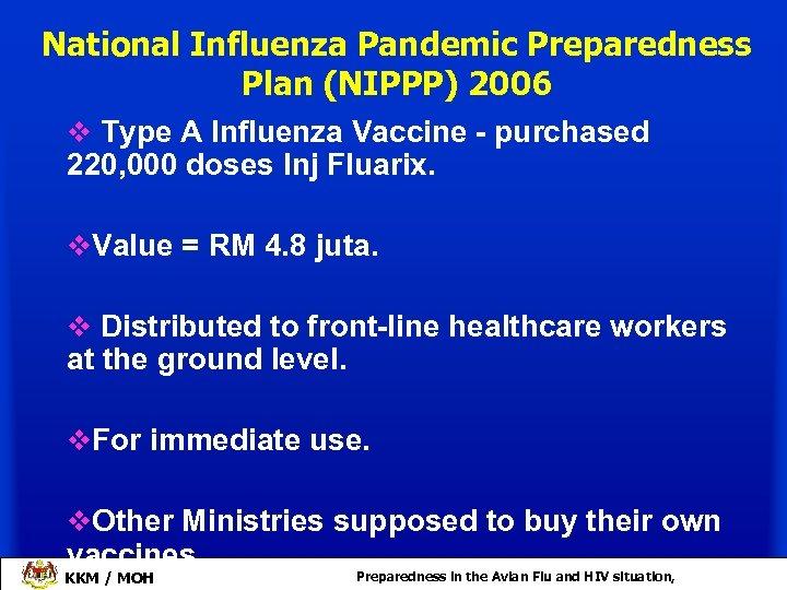 National Influenza Pandemic Preparedness Plan (NIPPP) 2006 v Type A Influenza Vaccine - purchased