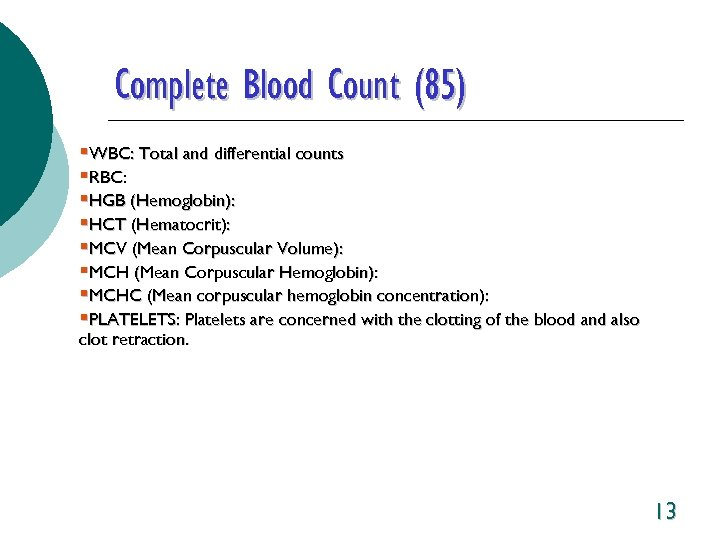 Complete Blood Count (85) §WBC: Total and differential counts §RBC: §HGB (Hemoglobin): §HCT (Hematocrit):